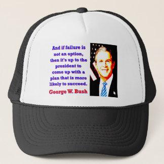 Gorra De Camionero Y si el fracaso no es una opción - G W Bush