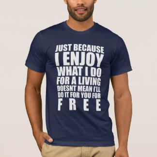 Gozo de lo que lo hago camiseta