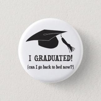 ¡Gradué!  ¿Puedo volver ahora acostar? Chapa Redonda De 2,5 Cm
