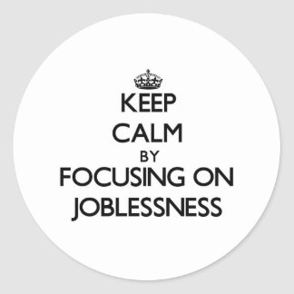 Guarde la calma centrándose en desempleo pegatinas redondas