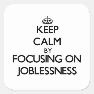 Guarde la calma centrándose en desempleo pegatinas cuadradases personalizadas