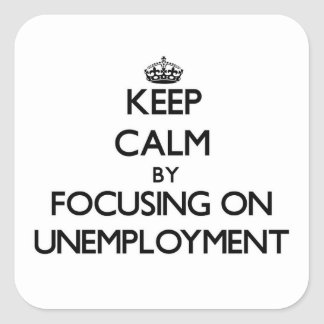 Guarde la calma centrándose en el desempleo pegatinas cuadradases personalizadas