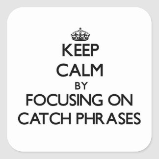 Guarde la calma centrándose en esloganes pegatinas cuadradases personalizadas