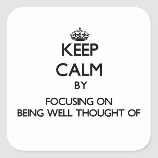 Guarde la calma centrándose en estar Bien-Pensamie Calcomanía Cuadradas