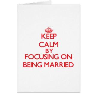 Guarde la calma centrándose en estar casado tarjeton