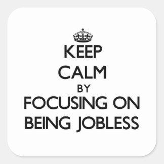Guarde la calma centrándose en estar desempleado calcomanías cuadradas personalizadas