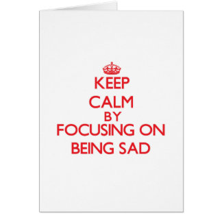 Guarde la calma centrándose en estar triste tarjeta de felicitación