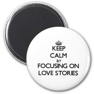 Guarde la calma centrándose en historias de amor imán de frigorífico
