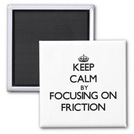 Guarde la calma centrándose en la fricción imán de frigorifico