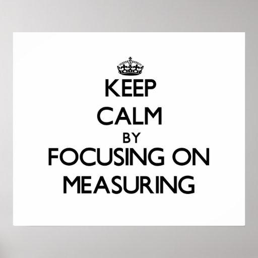 Guarde la calma centrándose en la medición poster
