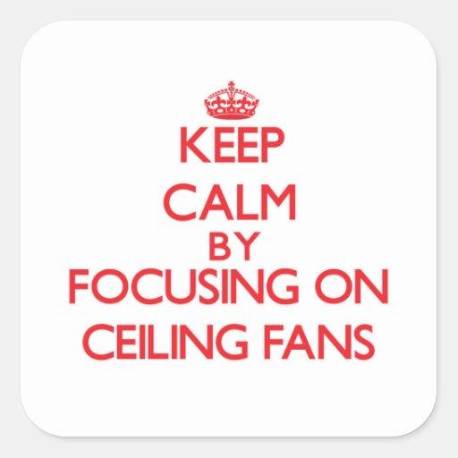 Guarde la calma centrándose en las fans de techo calcomania cuadradas