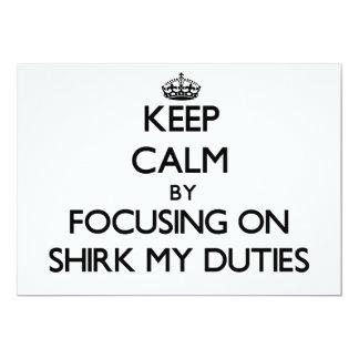 Guarde la calma centrándose en Shirk mis deberes Invitación 12,7 X 17,8 Cm