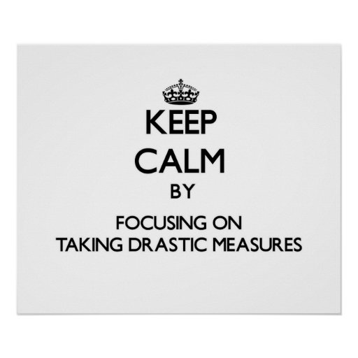 Guarde la calma centrándose en tomar medidas drást impresiones