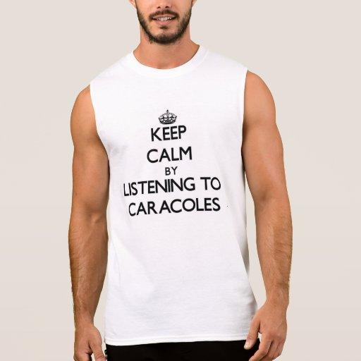 Guarde la calma escuchando CARACOLES Camiseta Sin Mangas