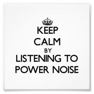 Guarde la calma escuchando el RUIDO del PODER