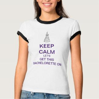 GUARDE la CALMA para conseguir este Bachelorette Camiseta
