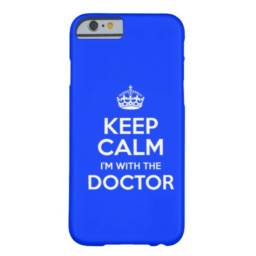 Guarde la calma que estoy con el doctor (con la funda de iPhone 6 barely there