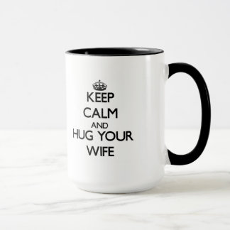 Guarde la calma y abrace a su esposa taza