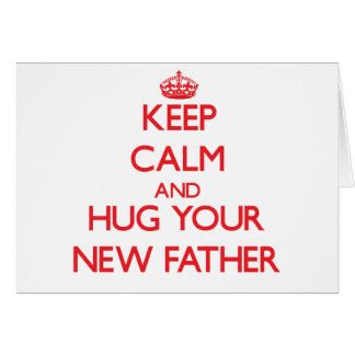 Guarde la calma y ABRACE a su nuevo padre Tarjeta De Felicitación