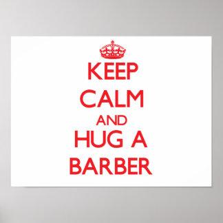 Guarde la calma y abrace a un peluquero posters