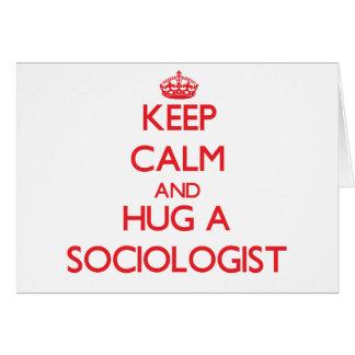 Guarde la calma y abrace a un sociólogo felicitacion