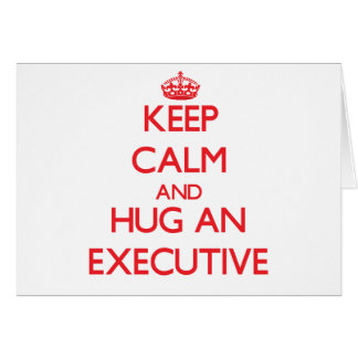 Guarde la calma y abrace un ejecutivo felicitacion
