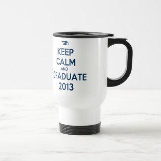 Guarde la calma y al graduado 2013 taza
