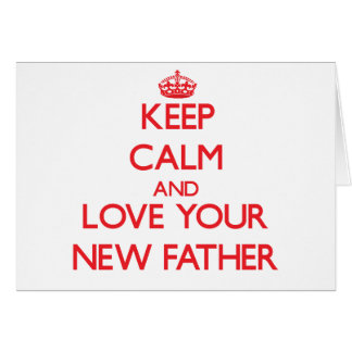 Guarde la calma y ame a su nuevo padre felicitación