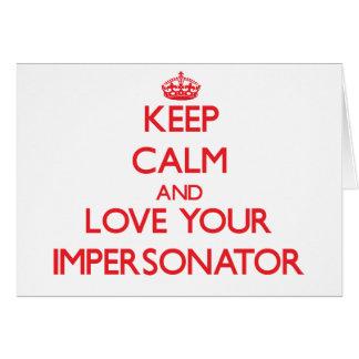 Guarde la calma y ame a su personificador tarjeta de felicitación
