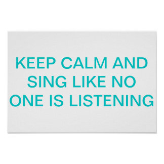 Guarde la calma y cante como está escuchando nadie póster