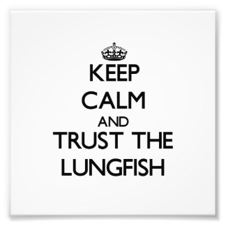Guarde la calma y confíe en el Lungfish Impresión Fotográfica