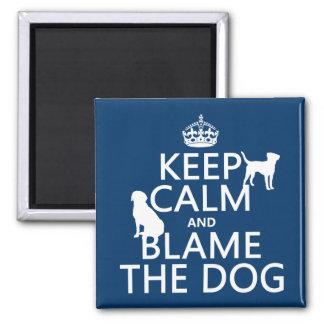 Guarde la calma y culpe el perro - todos los color imán cuadrado