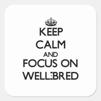 Guarde la calma y el foco en bien educado pegatinas cuadradas