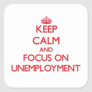 Guarde la calma y el foco en el desempleo colcomanias cuadradass