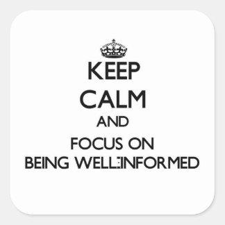 Guarde la calma y el foco en estar bien informado pegatina cuadrada
