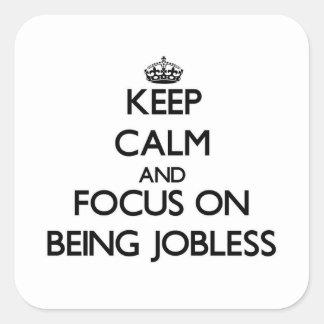 Guarde la calma y el foco en estar desempleado calcomania cuadradas