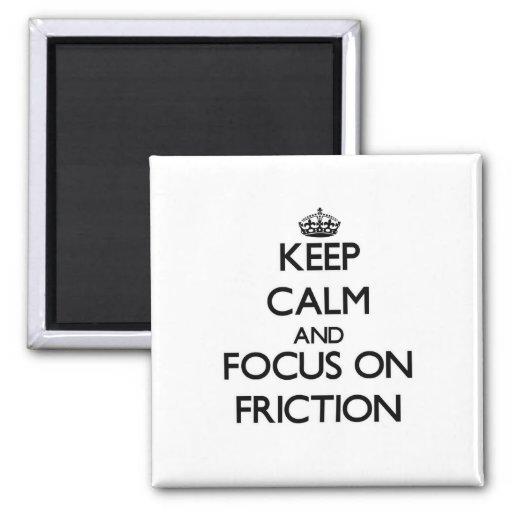Guarde la calma y el foco en la fricción imán de frigorífico