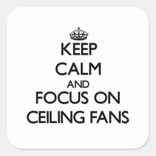 Guarde la calma y el foco en las fans de techo calcomanía cuadrada