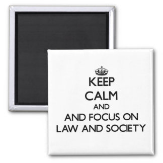 Guarde la calma y el foco en ley y sociedad imán de frigorifico