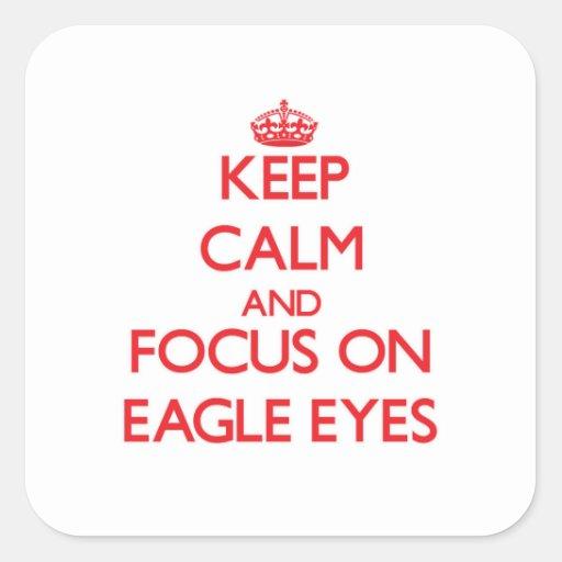 Guarde la calma y el foco en los ojos de Eagle Calcomanías Cuadradas Personalizadas