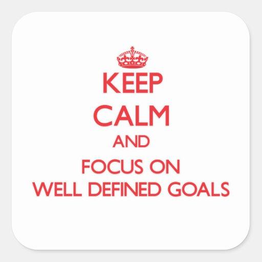 Guarde la calma y el foco en metas bien definidas calcomanía cuadrada personalizada