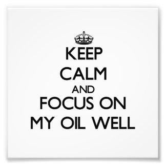 Guarde la calma y el foco en mi pozo de petróleo impresiones fotograficas