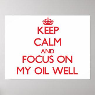Guarde la calma y el foco en mi pozo de petróleo poster