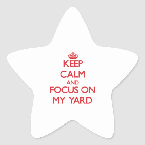 Guarde la calma y el foco en mi yarda calcomanías forma de estrella