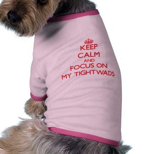 Guarde la calma y el foco en mis Tightwads Ropa De Mascota
