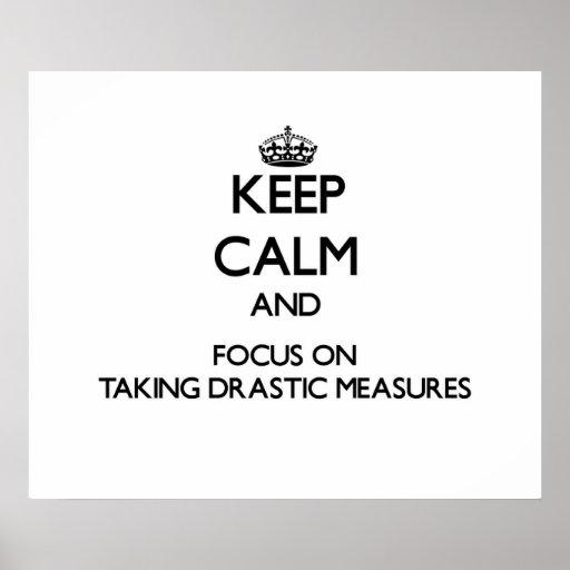 Guarde la calma y el foco en tomar medidas drástic posters
