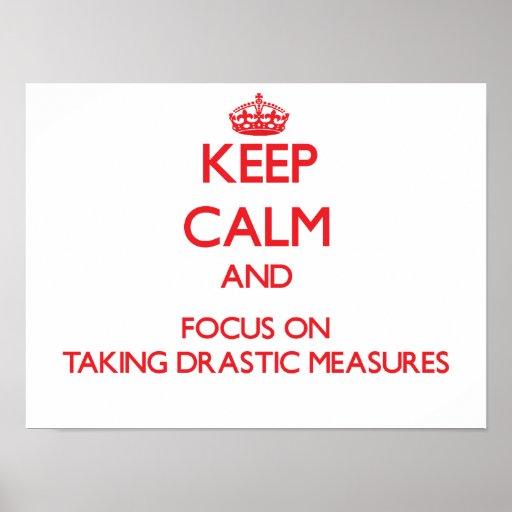 Guarde la calma y el foco en tomar medidas drástic poster