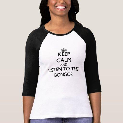 Guarde la calma y escuche los bongos camiseta