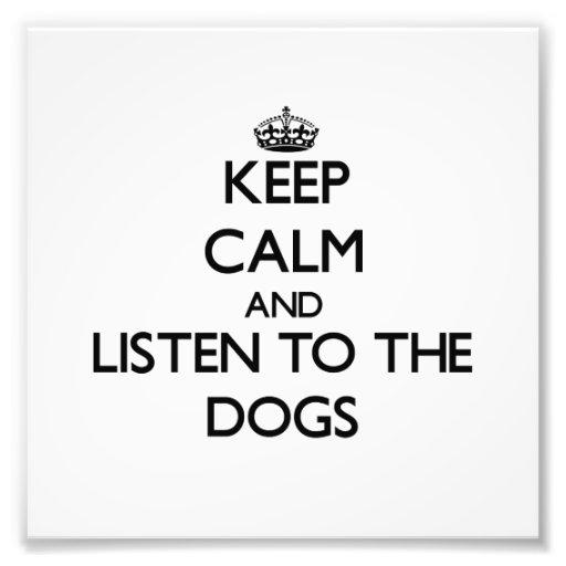 Guarde la calma y escuche los perros impresiones fotográficas