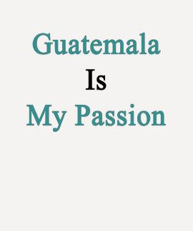 Guatemala es mi pasión camisetas